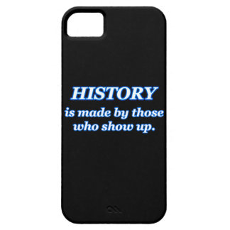 HISTORY IS MADE BY THOSE WHO SHOW UP CASE FOR THE iPhone 5