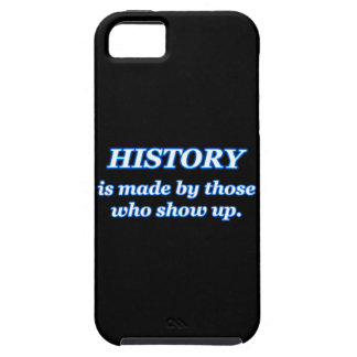 HISTORY IS MADE BY THOSE WHO SHOW UP iPhone 5 CASES