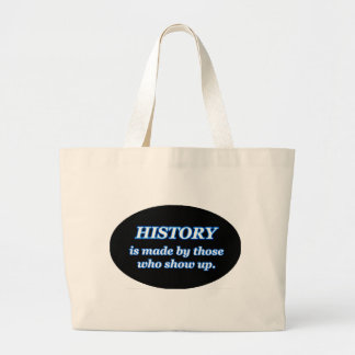 HISTORY IS MADE BY THOSE WHO SHOW UP LARGE TOTE BAG