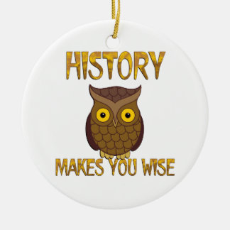 History Makes You Wise Round Ceramic Ornament