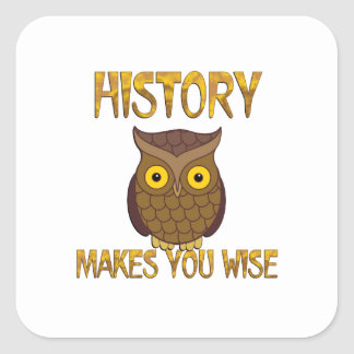 History Makes You Wise Square Sticker
