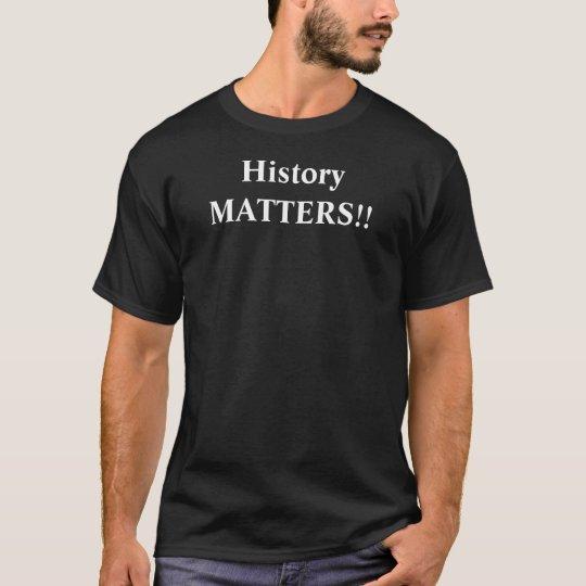 History MATTERS!! T-Shirt