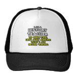 History Teacher...Assume I Am Never Wrong Trucker Hats