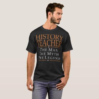 History Teacher The Man The Myth The Legend Tshirt