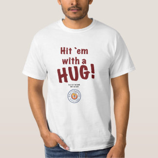 Hit 'em with a HUG! t-shirt
