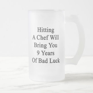 Hitting A Chef Will Bring You 9 Years Of Bad Luck. Frosted Glass Beer Mug