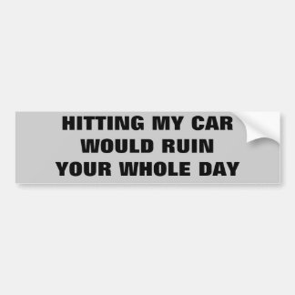 Hitting My Car Would Ruin Your Day Bumper Sticker