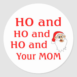 Ho And Your Mom Classic Round Sticker