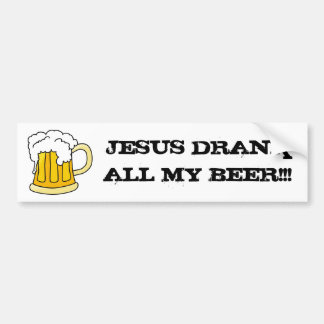 "Ho Brah. "" JESUS DRANK ALL MY BEER! "" Sticker"