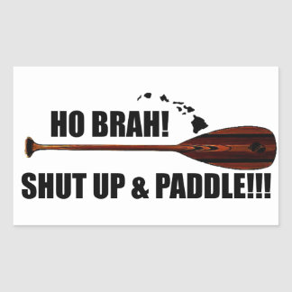 Ho Brah! Shut Up & Paddle Sticker