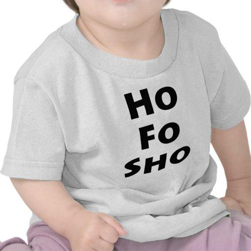 Ho Fo Sho Tee Shirts