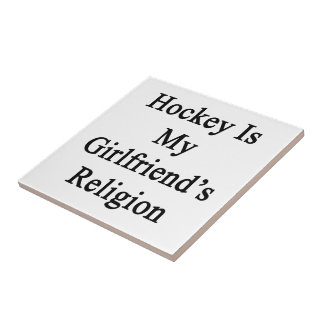 Hockey Is My Girlfriend's Religion Tile
