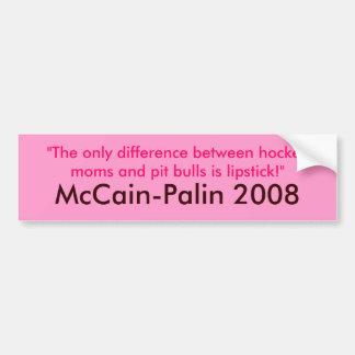 Hockey moms & Pit Bulls & Lipstick McCain-Palin 08 Bumper Sticker