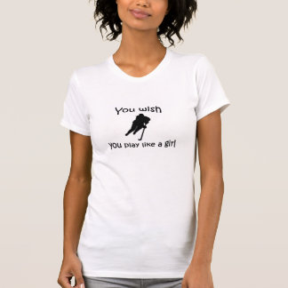 Hockey - You wish you play like a girl T-Shirt