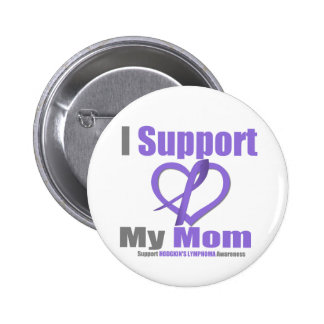 Hodgkin s Lymphoma I Support My Mom Pinback Buttons