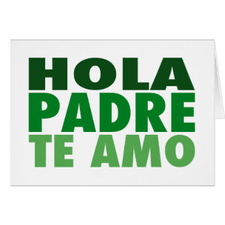 Hola Padre Te Amo: Dia de los Padres: Verde Card