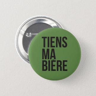 Hold my beer same French Québécois humour 2 Inch Round Button