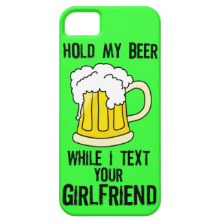 HOLD MY BEER, WHILE I TEXT YOUR GIRLFRIEND iPhone 5 COVERS