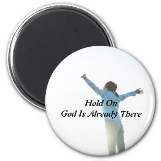Hold On God Is Already There Magnets