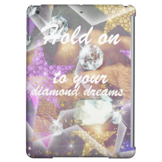 Hold On to your Diamond Dreams iPad Air Cover