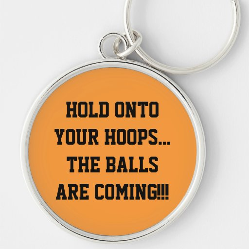 Hold Onto Your Hoops Humorous Large Keychain Key Chain