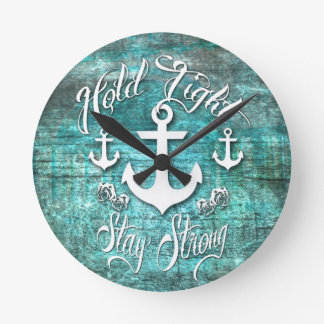 Hold Tight, Stay strong inspirational nautical art Round Clock