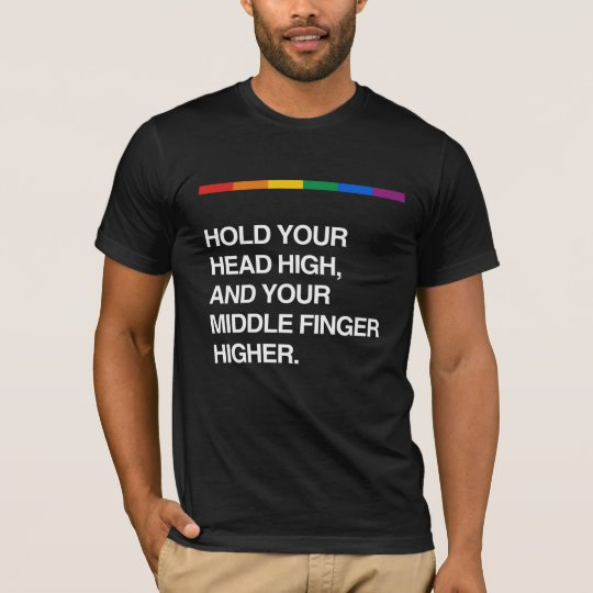 HOLD YOUR HEAD HIGH AND YOUR MIDDLE FINGER HIGHER. T-Shirt