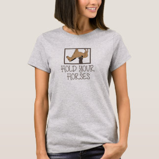 Hold Your Horses Funny Riding Tee shirt