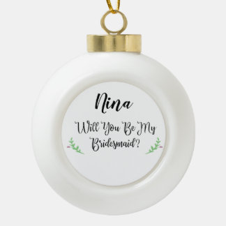 Holiday Personaled Be My Bridesmaid Proposal Ceramic Ball Christmas Ornament
