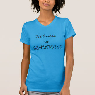 Holiness is Beautiful T Shirt