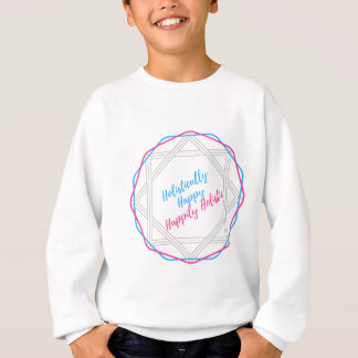 Holistically Happy. Happily Holistic. Slogan. Sweatshirt
