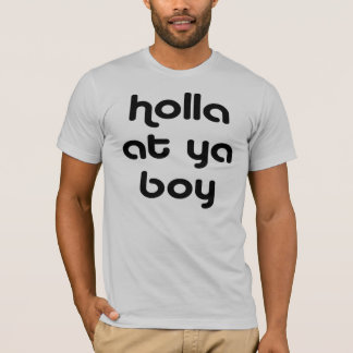 holla at ya boy 4.0 T-Shirt