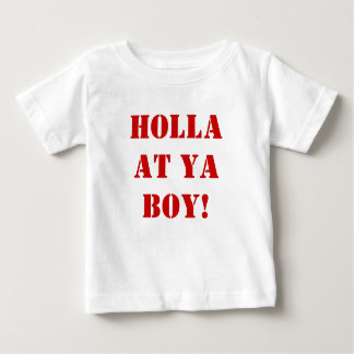 Holla at ya BOY! Baby T-Shirt