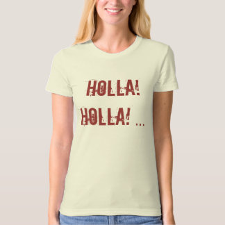 HOLLA! HOLLA! ... T-Shirt
