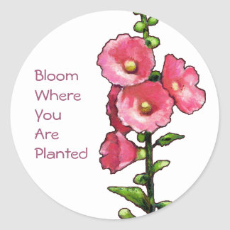 Hollyhocks, Art, Bloom Where You Are Planted Classic Round Sticker
