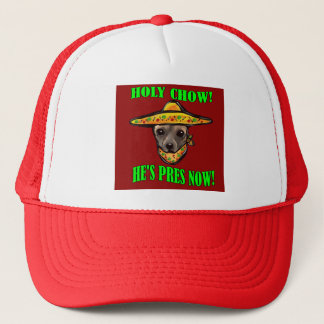 HOLY CHOW HE'S PRES NOW TRUCKER HAT