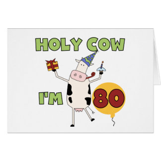 Holy Cow I m 80 Birthday T-shirts and Gifts Card