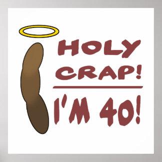 Holy Crap I m 40 Print