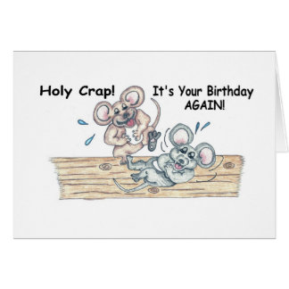 Holy Crap It's Your Birthday AGAIN? Greeting Card