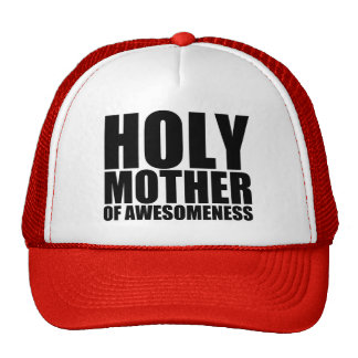 Holy Mother of Awesomeness Trucker Cap Trucker Hat