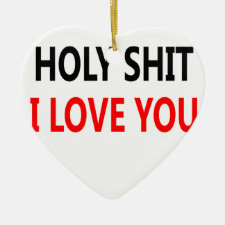Holy Shit I Love You(1) Ceramic Heart Ornament