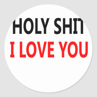 Holy Shit I Love You(1) Classic Round Sticker