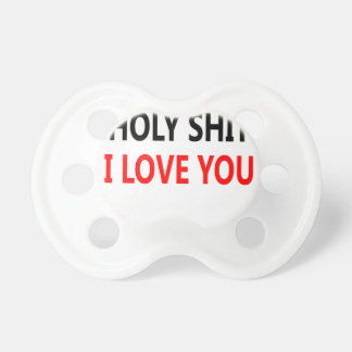 Holy Shit I Love You(1) Pacifier