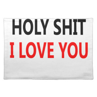 Holy Shit I Love You(1) Placemat