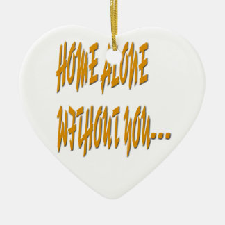 Home Alone Without You Ceramic Heart Ornament