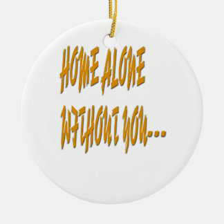Home Alone Without You Round Ceramic Ornament