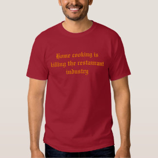 Home cooking is killing the restaurant industry shirt