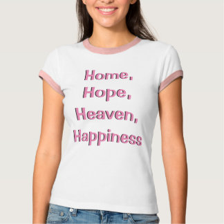 Home, Hope, Heaven, Happiness T-shirt for her