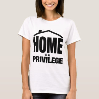 HOME IS A PRIVILEGE T-Shirt