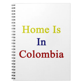 Home Is In Colombia Notebook